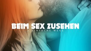 Beim Sex zuschauen (3 einfache Wege)